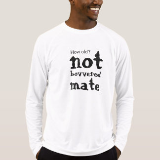 Not bovvered mate T-Shirt