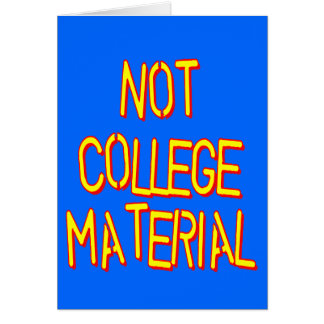 Not College Material Greeting Card