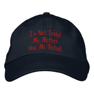 Not Crazy Mother had me tested Humor Hat Embroidered Baseball Cap