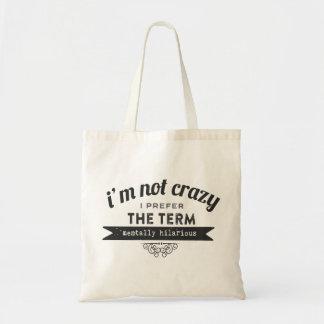 Not Crazy Prefer the term Mentally Hilarious Budget Tote Bag