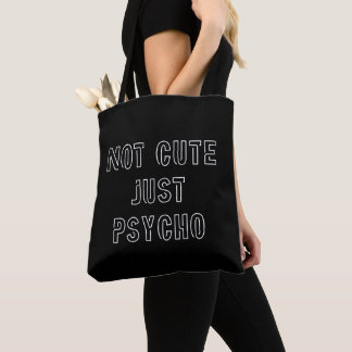 Not Cute Just Psycho Tote Bag