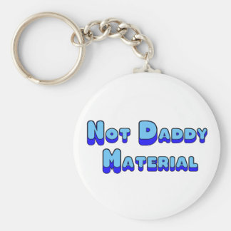 Not Daddy Material Key Chains