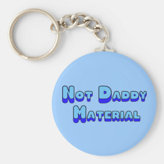 Not Daddy Material Keychains