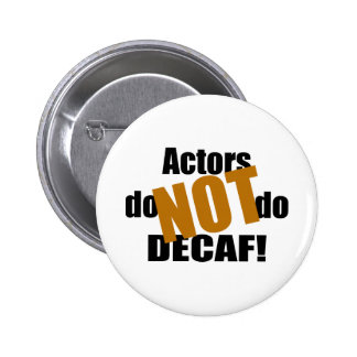 Not Decaf - Actors Pinback Button