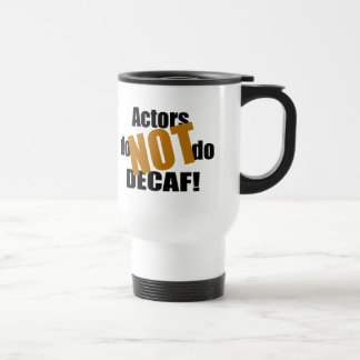 Not Decaf - Actors Stainless Steel Travel Mug