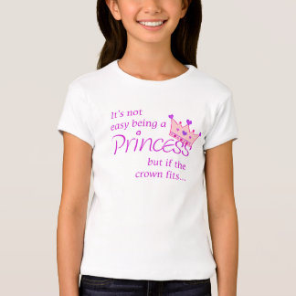 Not easy being a Princess T-shirt