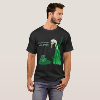 Not Easy to be Green T-Shirt