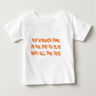 NOT ENOUGH TIME IN THE DAY TO PLAY WITH ALL THE... T-SHIRTS