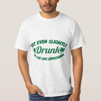 NOT EVEN SLIGHTLY DRUNK  but I do like leprechauns T-Shirt