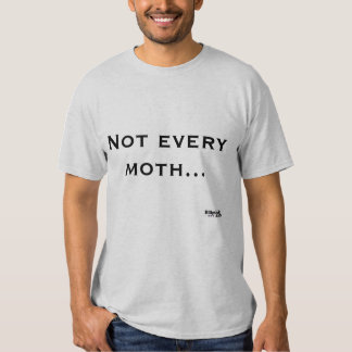 Not every moth is destroyed by the flame. tee shirt