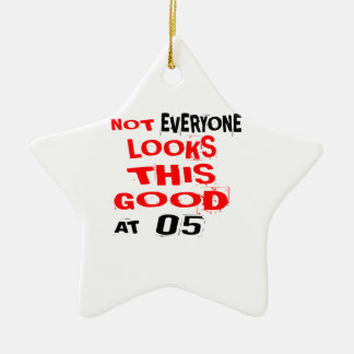 Not Every one Looks This Good At 05 Birthday Desig Ceramic Ornament
