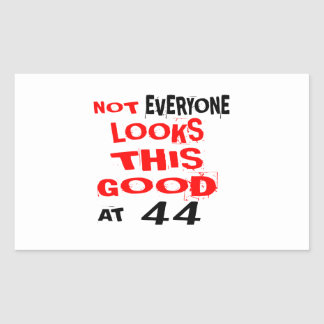 Not Every one Looks This Good At 44 Birthday Desig Rectangular Sticker