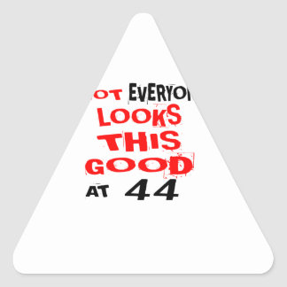 Not Every one Looks This Good At 44 Birthday Desig Triangle Sticker