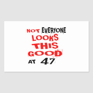 Not Every one Looks This Good At 47 Birthday Desig Rectangular Sticker
