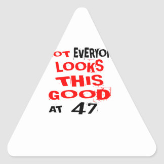 Not Every one Looks This Good At 47 Birthday Desig Triangle Sticker