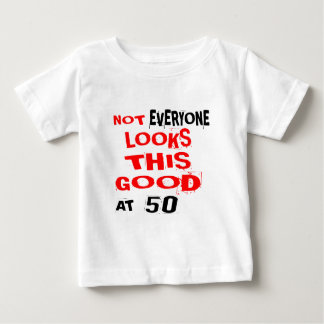 Not Every one Looks This Good At 50 Birthday Desig Baby T-Shirt