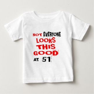 Not Every one Looks This Good At 51 Birthday Desig Baby T-Shirt