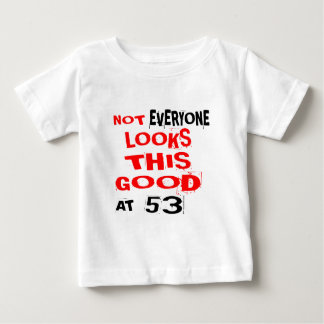 Not Every one Looks This Good At 53 Birthday Desig Baby T-Shirt