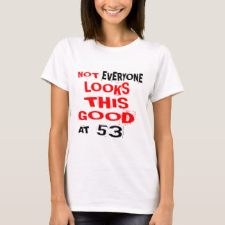 Not Every one Looks This Good At 53 Birthday Desig T-Shirt