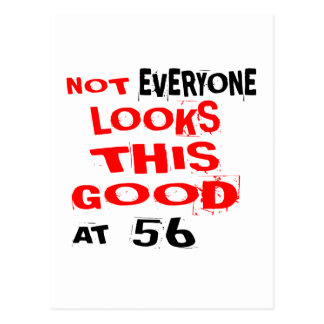 Not Every one Looks This Good At 56 Birthday Desig Postcard
