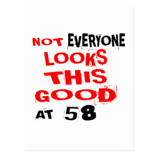 Not Every one Looks This Good At 58 Birthday Desig Postcard