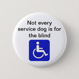 not every service dog is for the blind disabled 6 cm round badge