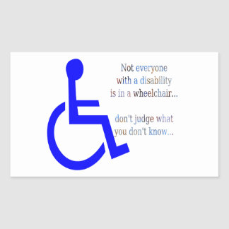 Not Everyone with a Disability is in a Wheelchair Rectangular Sticker