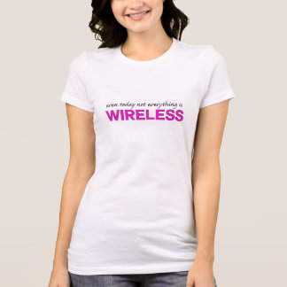 not everything is wireless T-Shirt