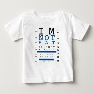 Not Fat Just Easy To See Baby T-Shirt