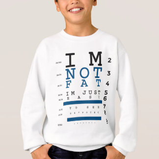 Not Fat Just Easy To See Sweatshirt