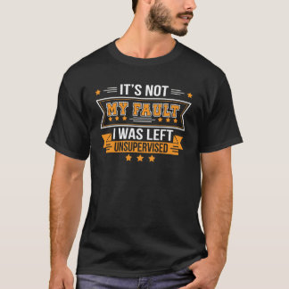 Not Fault Left Unsupervised Funny Saying T-Shirt