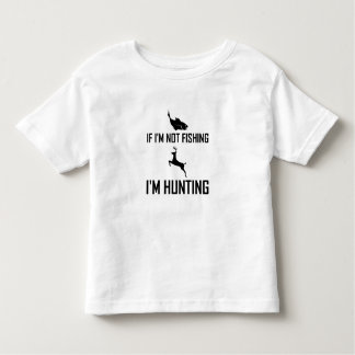 Not Fishing Then Hunting Toddler T-Shirt