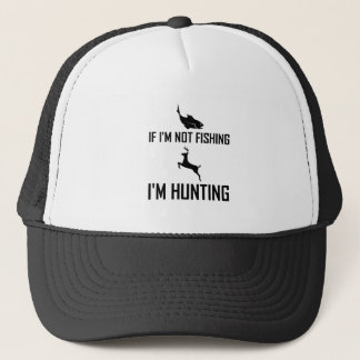 Not Fishing Then Hunting Trucker Hat