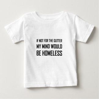 Not For Gutter Mind Be Homeless Baby T-Shirt