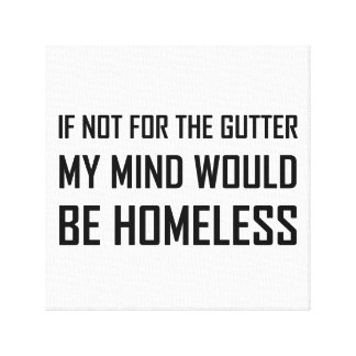 Not For Gutter Mind Be Homeless Canvas Print