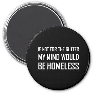 Not For Gutter Mind Be Homeless Magnet