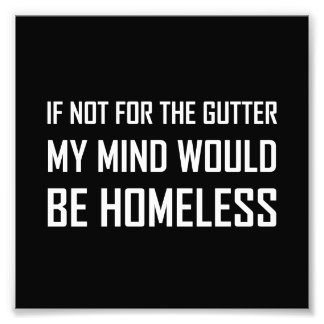Not For Gutter Mind Be Homeless Photo Print