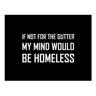 Not For Gutter Mind Be Homeless Postcard