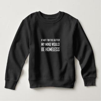 Not For Gutter Mind Be Homeless Sweatshirt