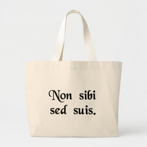 Not for one's self but for one's people. bag