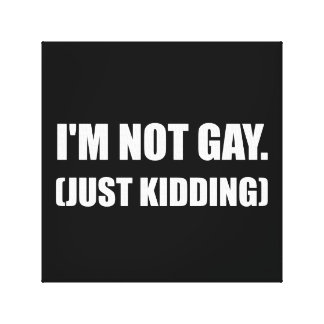 Not Gay Just Kidding Canvas Print