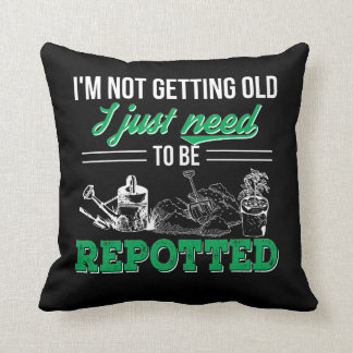 Not Getting Old Need Repotted Gardening Cushion