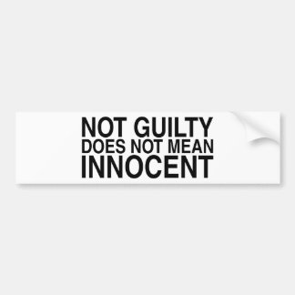 Not Guilty Does Not Mean Innocent Bumper Sticker