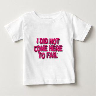 Not Here To Fail Baby T-Shirt