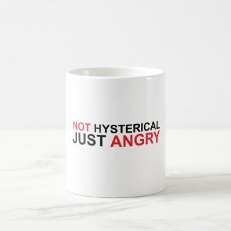 Not Hysterical Just Angry Coffee Mug