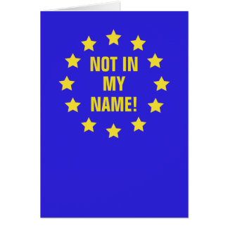 """""""Not in My Name!"""" Brexit Card"""