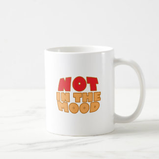 Not In The Mood Coffee Mug