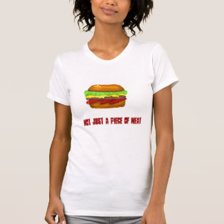 NOT JUST A PIECE OF MEAT T-SHIRTS