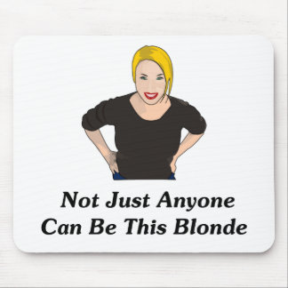 Not Just Anyone Can Be This Blonde Mouse Pad