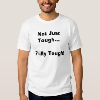 Not Just Tough...Philly Tough! Tee Shirts